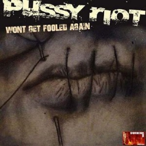 Pussy Riot – Won't Get Fooled Again